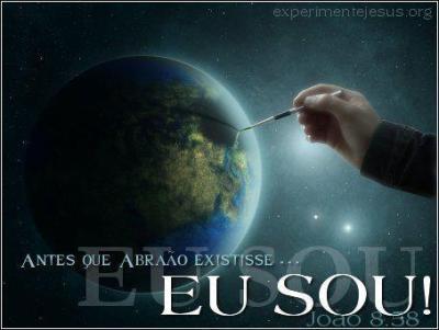 Disse-lhes Jesus: Em verdade, em verdade vos digo que antes que Abraão existisse, eu sou. João 8:58